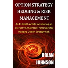 Option Strategy Hedging & Risk Management: An In-Depth Article Introducing an Interactive Analytical Framework for Hedging Option Strategy Risk  (English Edition)