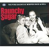 Raunchy Sugar The Pure Essence Of Memphis Rock