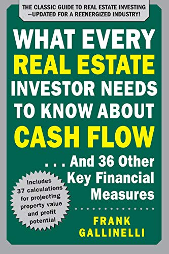 What Every Real Estate Investor Needs to Know About Cash Flow... And 36 Other Key Financial Measures, Updated Edition (Investments Real Estate)