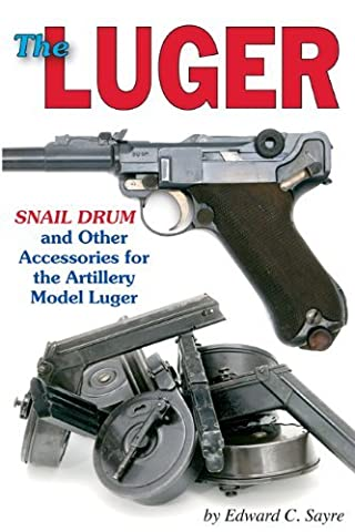 The Luger Snail Drum and Other Accessories for the Artillery Model Luger by Edward C. Sayre (2010-01-13)
