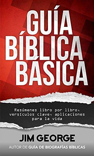 Guía Bíblica Básica: Resúmenes Libro Por Libro, Versículos Clave, Aplicaciones Para La Vida