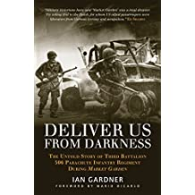 Deliver Us From Darkness: The Untold Story of Third Battalion 506 Parachute Infantry Regiment during Market Garden (General Military) by Ian Gardner (2013-11-19)