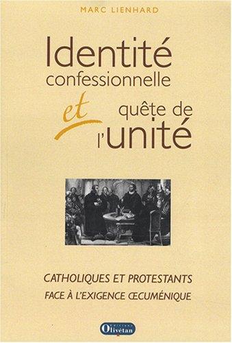 Identité confessionnelle et quête de l'unité : Catholiques et protestants face à l'exigence oecuménique par Marc Lienhard