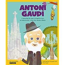 Antoni Gaudi: L\'arquitecte que s\'inspirava en la naturalesa per crear les seves obres.: 15 (Mis pequeños héroes)