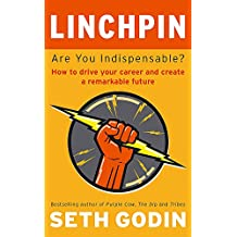 Linchpin: Are You Indispensable? How to drive your career and create a remarkable future