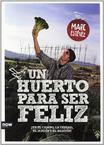 Descargar Libro Un Huerto Para Ser Feliz. ¡En El Campo, La Ciudad, El Jardín Y El Balcón! de Marc Estévez Casabosch