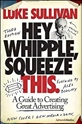 Hey, Whipple, Squeeze This: A Guide to Creating Great Advertising by Luke Sullivan (2008-02-08)