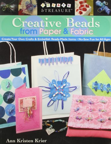 Creative Beads from Paper and Fabric: Create Your Own Crafts and Embellish Ready-Made Items; No-Sew Fun for All Ages by Ann Krier (2005-08-02)