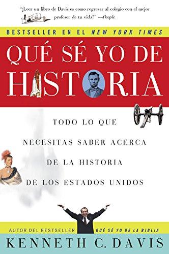 Que Se Yo de Historia: Todo Lo Que Necesitas Saber Acerca de La Historia de Estados Unidos por Kenneth C. Davis