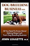 DOG BREEDING BUSINESS 101: All you need to know about making mega cash from dog breeding business