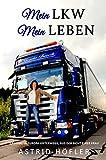 Mein LKW - Mein Leben: 17 Jahre in Europa unterwegs, aus der Sicht einer Frau