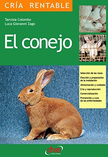 El conejo: Selección de las razas, Elección y preparación de la instalación, alimentación y cuidados, cría y reproducción, comercialización, prevención y cura de las enfermedades por Tarcisia Colombo