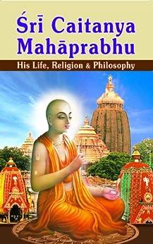 Sri Chaitanya Mahaprabhu His Life Religion and Philosophy by [Swami Tapasyananda]