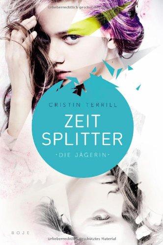 Buchseite und Rezensionen zu 'Zeitsplitter - Die Jägerin: Roman' von Cristin Terrill