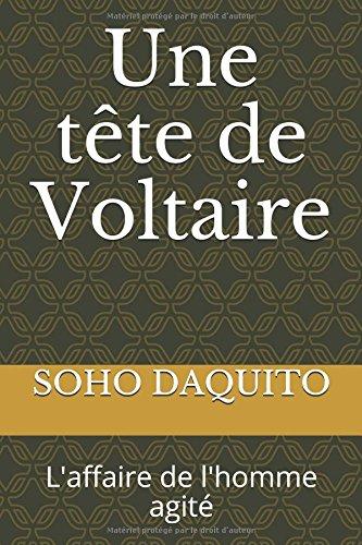 Une tête de Voltaire: L'affaire de l'homme agité