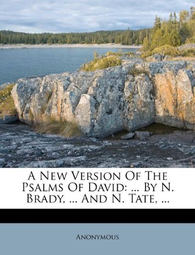 A New Version Of The Psalms Of David: ... By N. Brady, ... And N. Tate, ...
