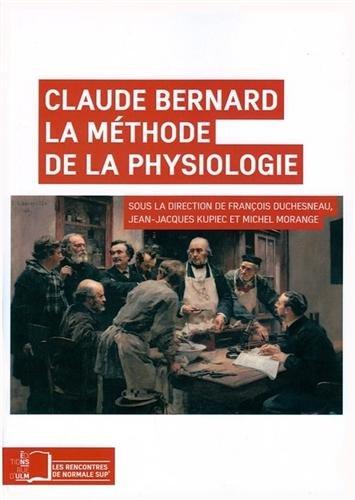 Claude Bernard : La méthode de la physiologie