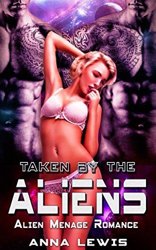 Taken by the Aliens: Alien Menage Romance