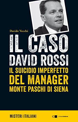 Il caso David Rossi. Il suicidio imperfetto del manager Monte dei Paschi di Siena (Misteri italiani)