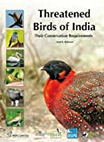Threatened Birds of India: Their Conservation Requirements (Bombay Natural History Society)