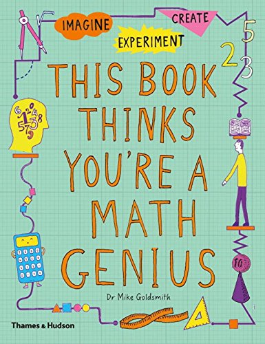 This Book Thinks You're a Maths Genius: Imagine · Experiment · Create por Mike Goldsmith