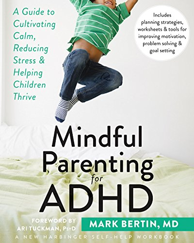 Mindful Parenting for ADHD: A Guide to Cultivating Calm, Reducing Stress, and Helping Children Thrive (A New Harbinger Self-Help Workbook) (English Edition)