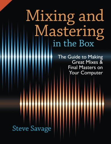 Mixing and Mastering in the Box: The Guide To Making Great Mixes And Final Masters On Your Computer (Der Bereich Audio-aufnahme)