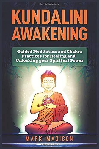 Kundalini Awakening: Guided Meditation and Chakra Practices for Healing and Unlocking Your Spiritual Power por Mark Madison