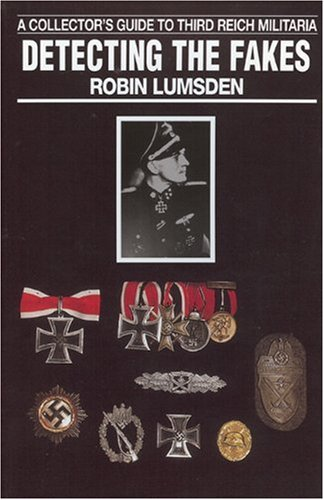 Detecting the Fakes: A Collector's Guide to Third Reich Militaria por Robin Lumsden