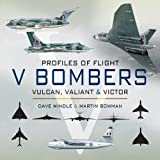 V Bombers: Vulcan, Valiant and Victor (Profiles of Flight)