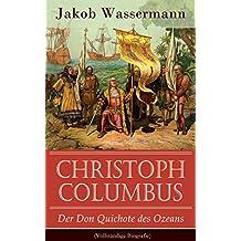 Christoph Columbus - Der Don Quichote des Ozeans (Vollständige Biografie): Historischer Roman