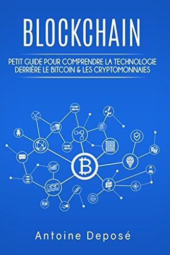 Les Blockchains : Petit guide pour comprendre la technologie derrière le Bitcoin & les cryptomonnaies par Antoine Deposé