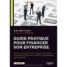 Guide pratique pour financer son entreprise: Aides et subventions/business angel/capital risque/crowdfunding/financement bancaire/prêts d'honneur/prêts participatif.
