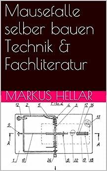 mausefalle selber bauen technik fachliteratur german edition ebook markus hellar. Black Bedroom Furniture Sets. Home Design Ideas