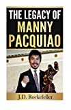 The Legacy of Manny Pacquiao (J.D. Rockefeller's Book Club) by J. D. Rockefeller (2016-04-22)