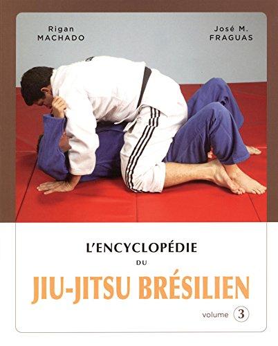 Encyclopédie du jiu-jitsu brésilien : Volume 3