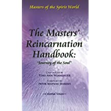 """The Masters' Reincarnation Handbook: """"Journey of the Soul"""""""