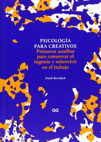 Psicología para creativos: Primeros auxilios para conservar el ingenio y sobrevivir en el trabajo por Frank Berzbach