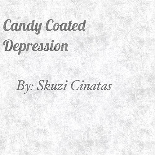 Candy Coated Depression [Explicit] Depression Candy