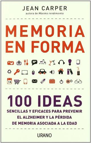 Memoria en forma: 100 ideas sencillas y eficaces para prevenir el Alzheimer y la pérdida de memoria asociada (Medicinas complementarias) por Jean Carper