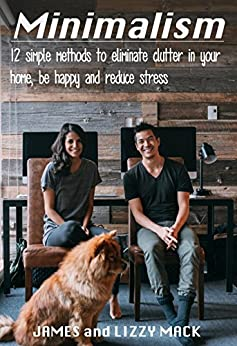 Minimalism: 12 simple methods to eliminate clutter in your home, be happy and reduce stress (Minimalism, Simple Living, Declutter, Living with less) (English Edition)