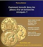 Comment investir dans les pièces d'or en évitant les arnaques?: Déjouez les pièges qui vous attendent lors d'un investissement en pièces d'or...