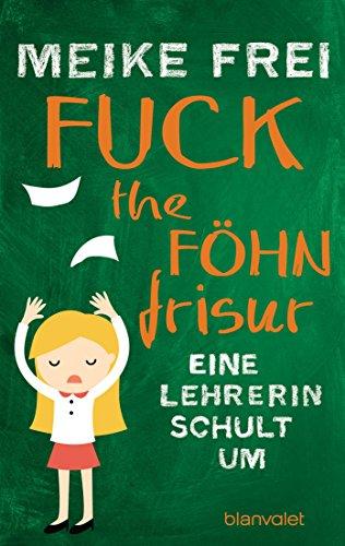 Fuck the Föhnfrisur: Eine Lehrerin schult um