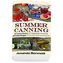 Summer Canning: 20 Savory Recipes Of Vegetables Preserves + 20 Sweet Recipes Of Fruit Jams And Marmalades: (Confiture Pot, Preserving Italy) (English Edition)
