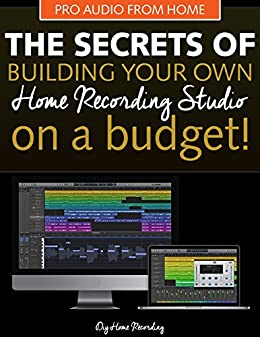 The Secrets Of Building Your Own Home Recording Studio How