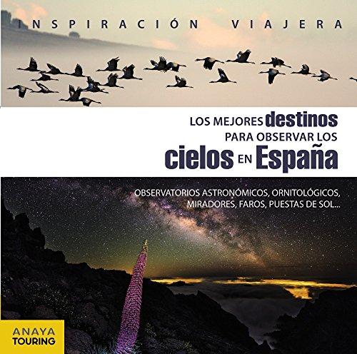 Los Mejores Destinos Para Observar Los Cielos En España (Inspiración Viajera)