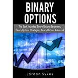 Binary Options: This Books Includes: Binary Options Beginners, Binary Options Strategies, Binary Options Advanced. (Day Trading,stocks,day trading, penny stocks)