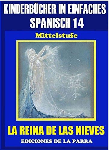 Kinderbücher in einfachem Spanisch Band 14: LA REINA DE LAS NIEVES (Spanisches Lesebuch für Kinder jeder Altersstufe!) por Alejandro Parra Pinto