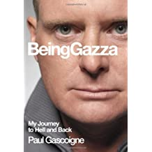 Being Gazza: Tackling My Demons: My Journey to Hell and Back by Paul Gascoigne (2006-06-01)