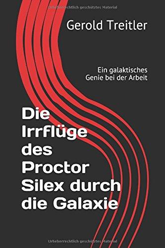 Die Irrflüge des Proctor Silex durch die Galaxie: Ein galaktisches Genie bei der Arbeit